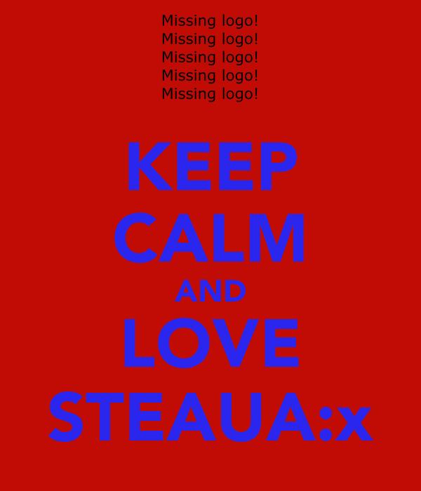 KEEP CALM AND LOVE STEAUA:x