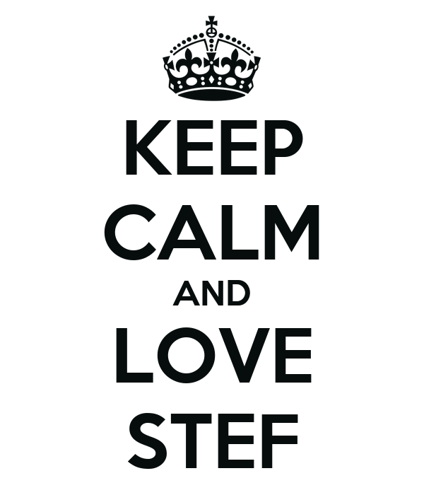 KEEP CALM AND LOVE STEF