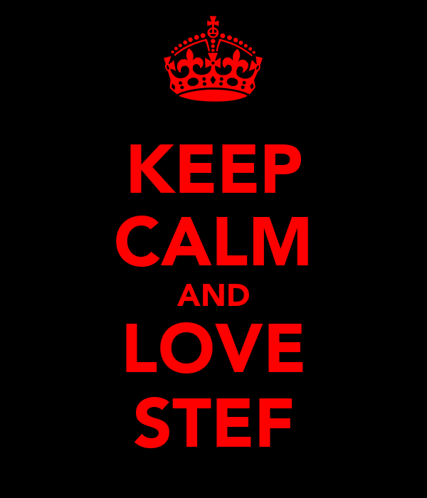 KEEP CALM AND LOVE STEF