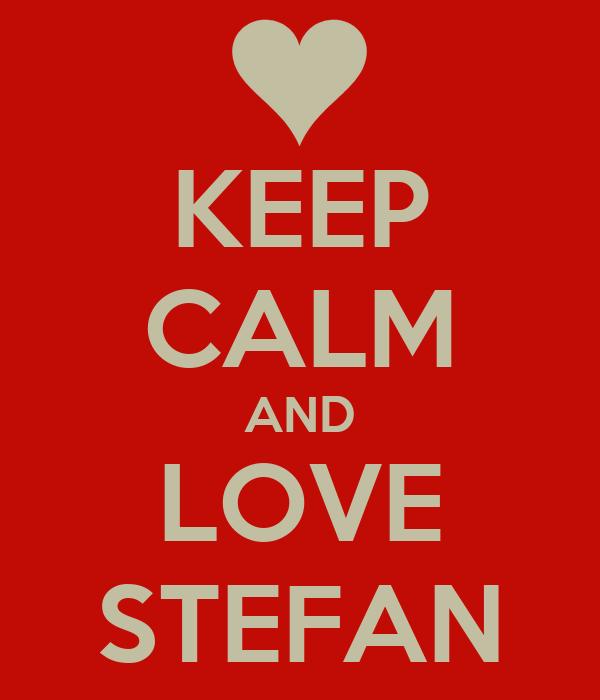 KEEP CALM AND LOVE STEFAN