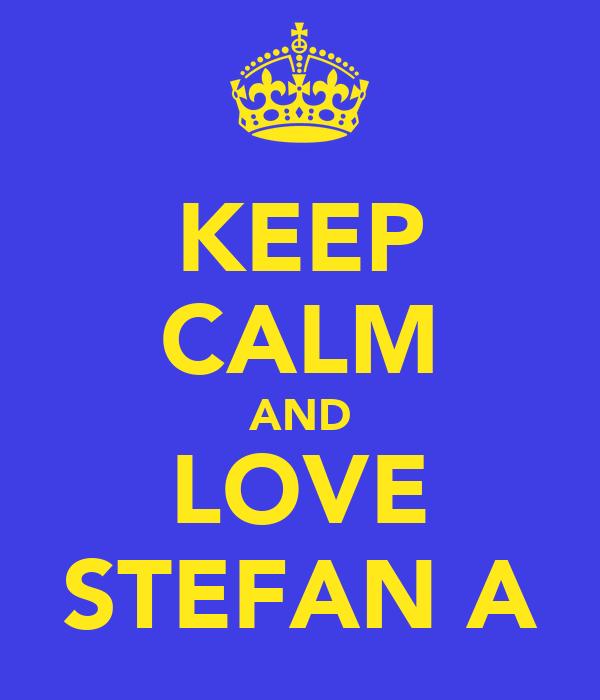 KEEP CALM AND LOVE STEFAN A