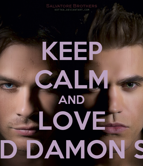KEEP CALM AND LOVE STEFAN AND DAMON SALVATORE