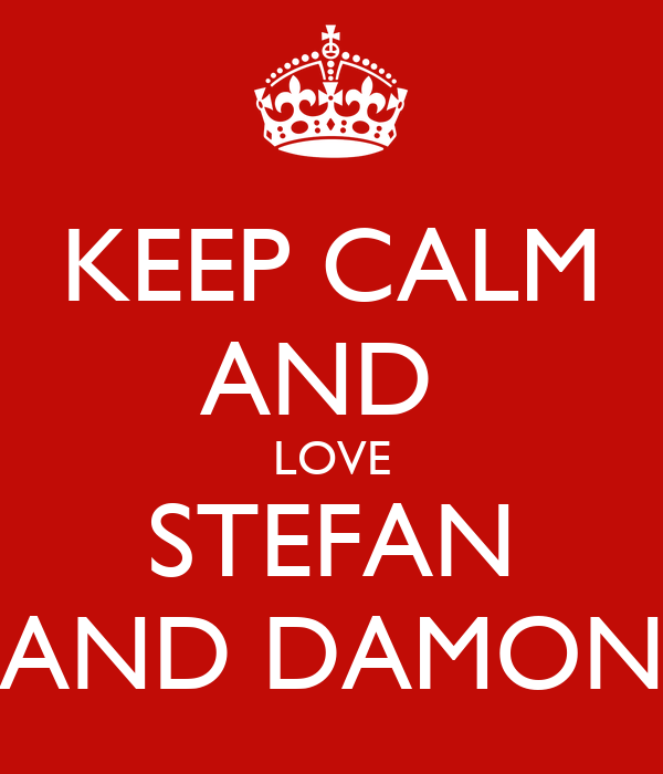 KEEP CALM AND  LOVE STEFAN AND DAMON