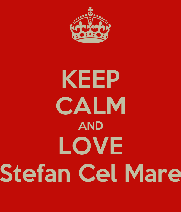 KEEP CALM AND LOVE Stefan Cel Mare