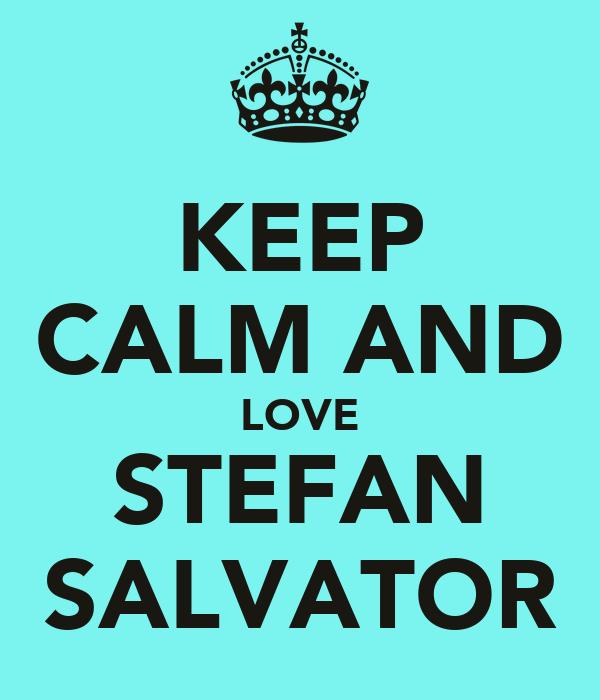 KEEP CALM AND LOVE STEFAN SALVATOR