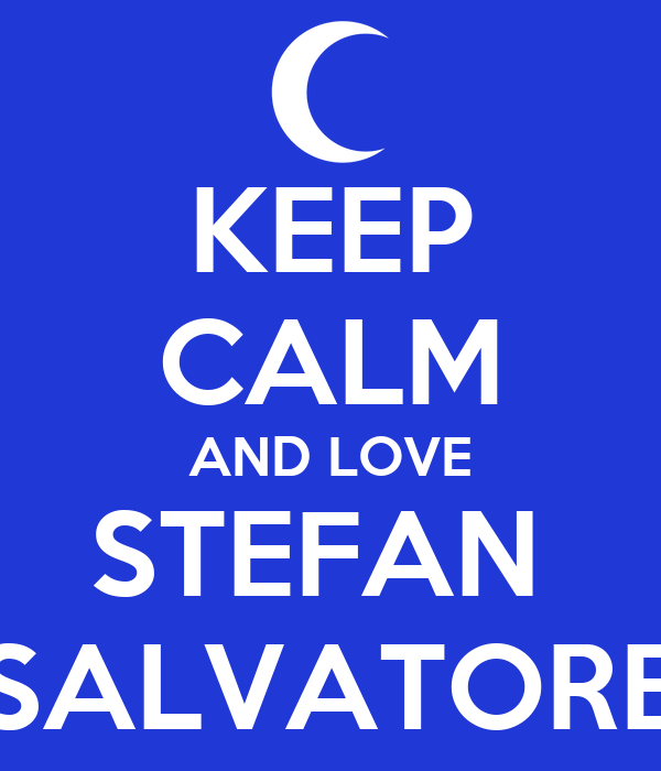KEEP CALM AND LOVE STEFAN  SALVATORE