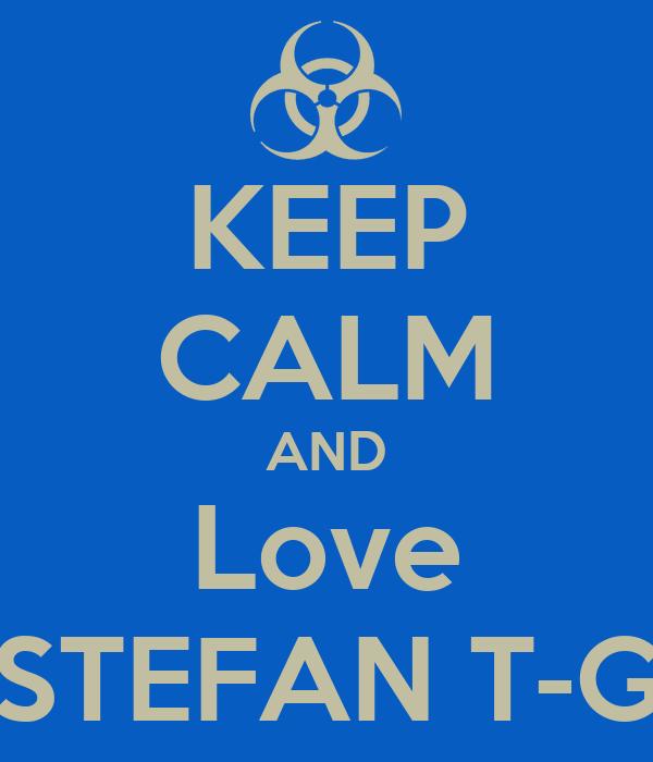 KEEP CALM AND Love STEFAN T-G