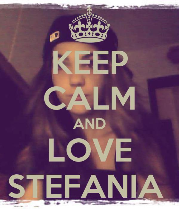 KEEP CALM AND LOVE STEFANIA