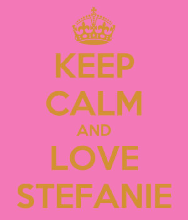 KEEP CALM AND LOVE STEFANIE