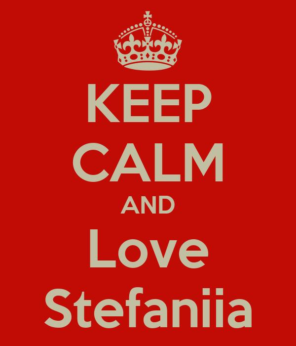 KEEP CALM AND Love Stefaniia