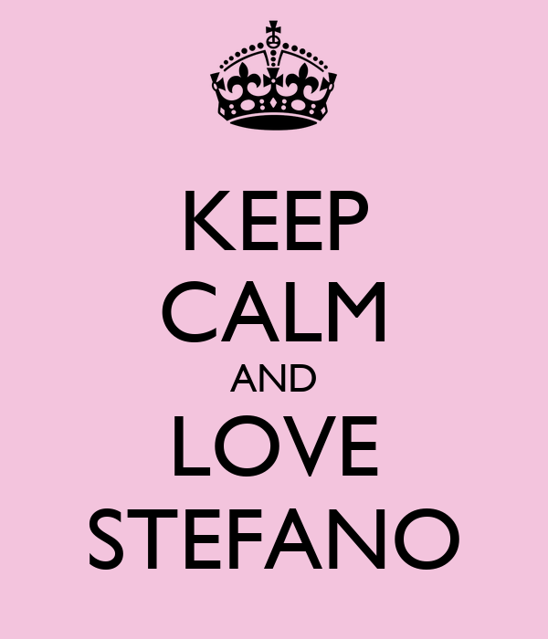 KEEP CALM AND LOVE STEFANO