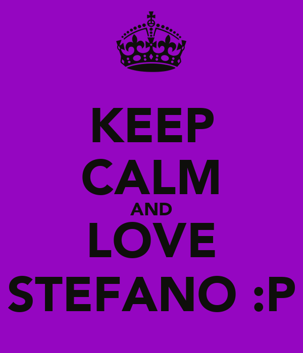 KEEP CALM AND LOVE STEFANO :P