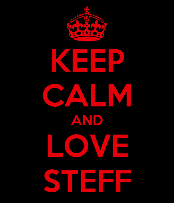 KEEP CALM AND LOVE STEFF