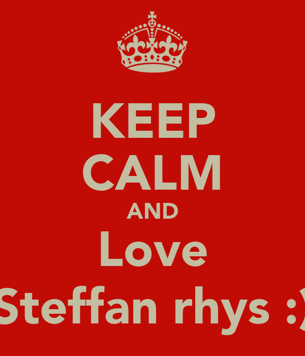 KEEP CALM AND Love Steffan rhys :)