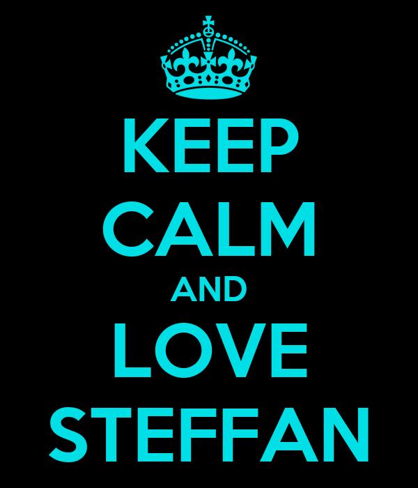 KEEP CALM AND LOVE STEFFAN