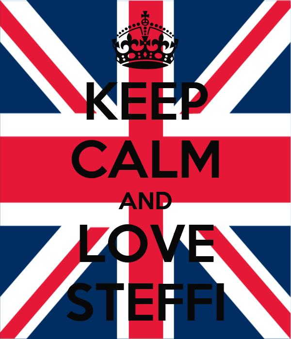 KEEP CALM AND LOVE STEFFI
