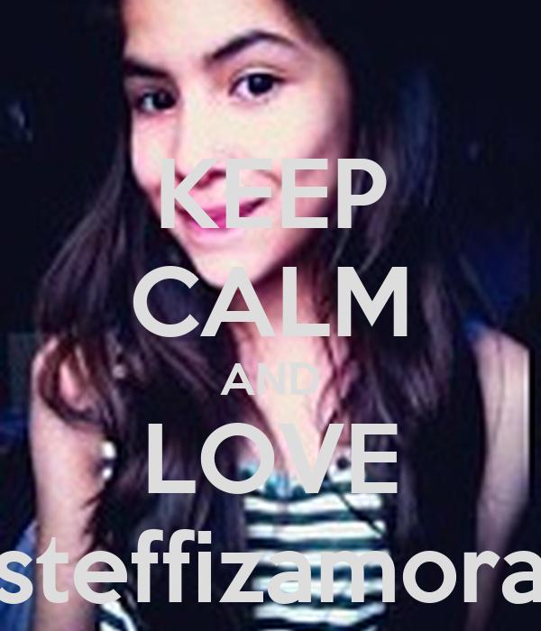KEEP CALM AND LOVE steffizamora