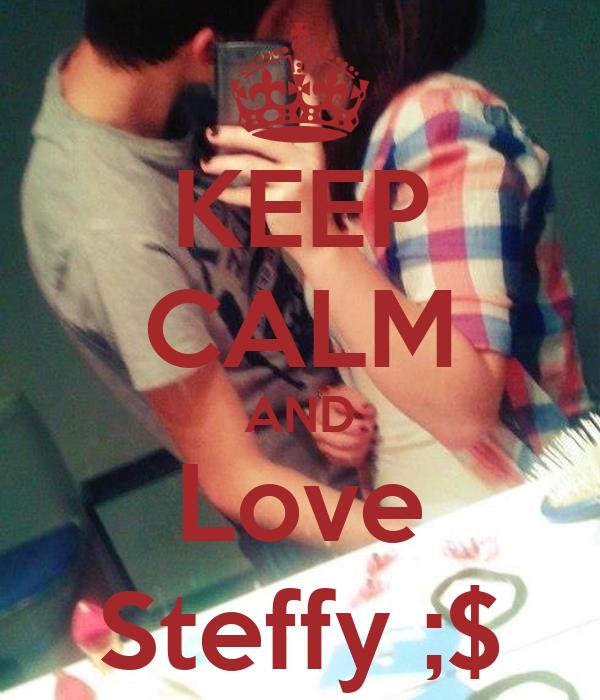 KEEP CALM AND Love Steffy ;$