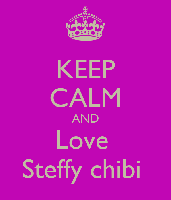 KEEP CALM AND Love  Steffy chibi