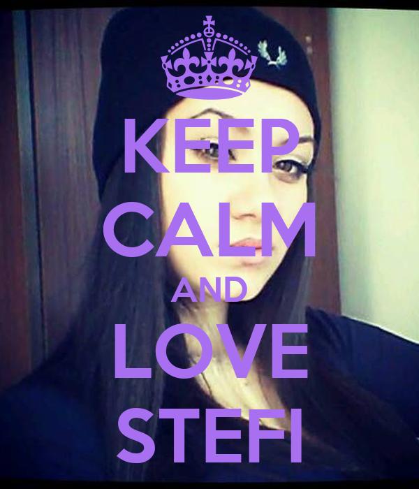 KEEP CALM AND LOVE STEFI