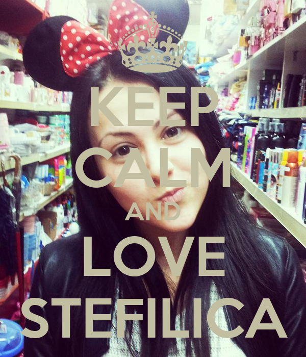 KEEP CALM AND LOVE STEFILICA