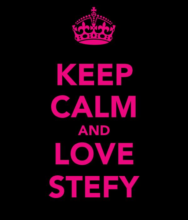 KEEP CALM AND LOVE STEFY