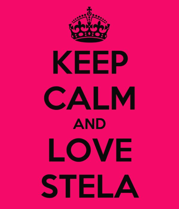 KEEP CALM AND LOVE STELA
