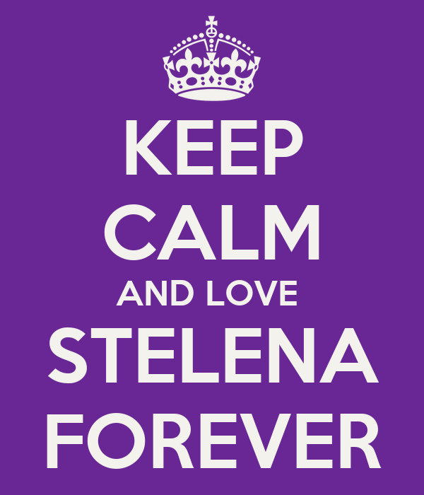 KEEP CALM AND LOVE  STELENA FOREVER