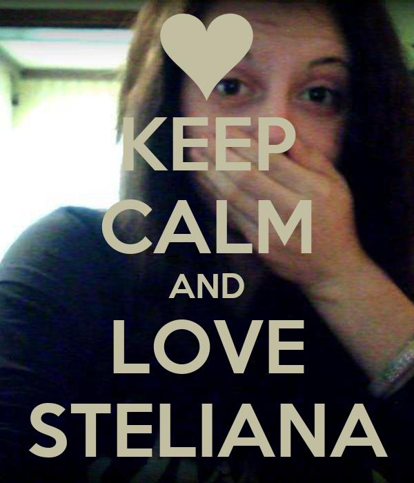 KEEP CALM AND LOVE STELIANA