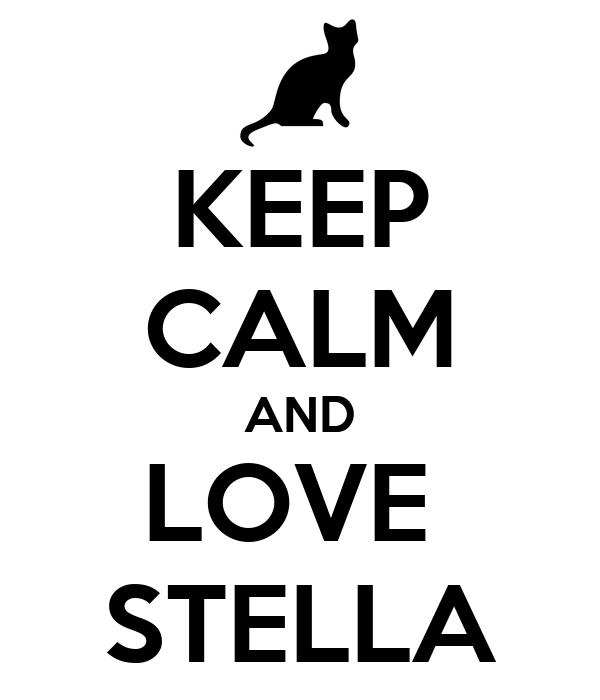 KEEP CALM AND LOVE  STELLA