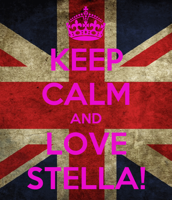 KEEP CALM AND LOVE STELLA!