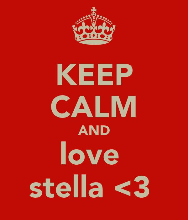 KEEP CALM AND love  stella <3
