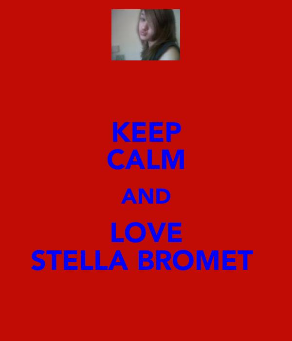 KEEP CALM AND LOVE STELLA BROMET