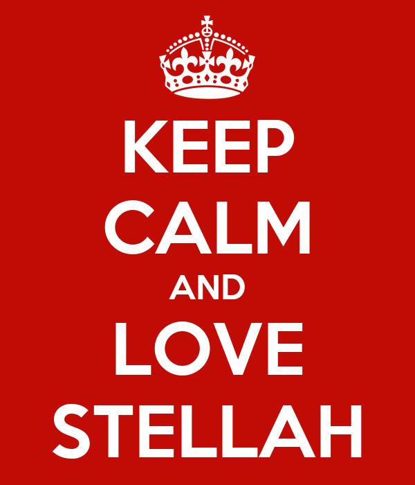 KEEP CALM AND LOVE STELLAH