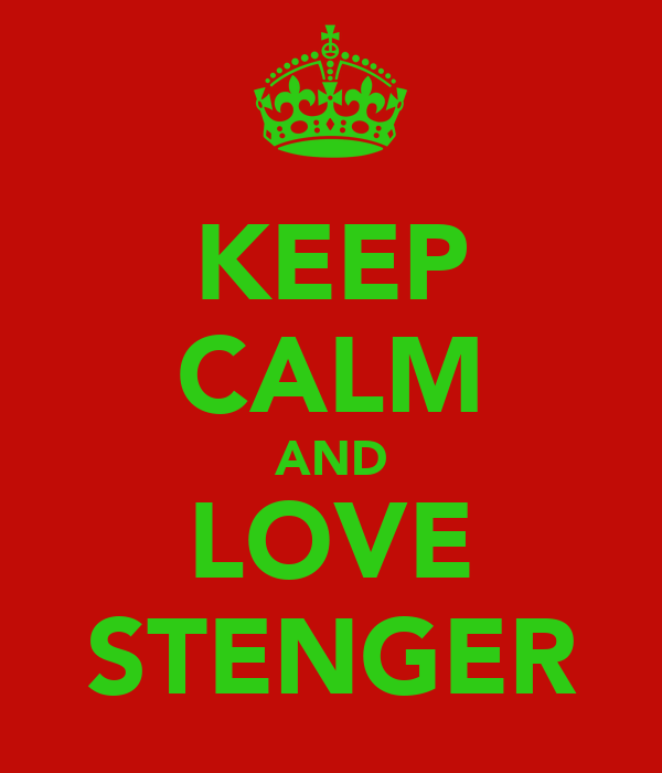 KEEP CALM AND LOVE STENGER