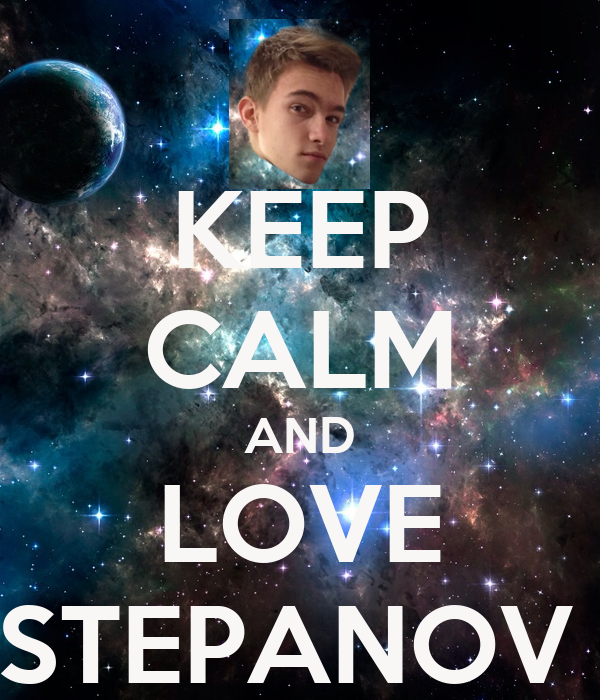 KEEP CALM AND LOVE STEPANOV