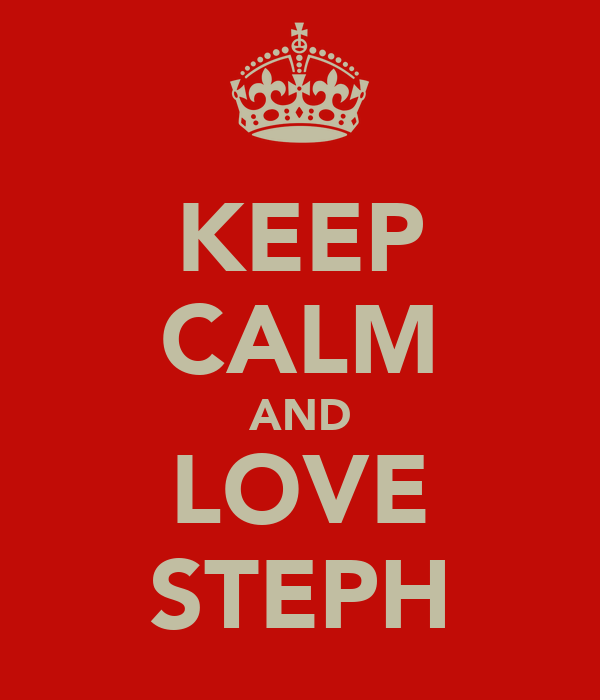 KEEP CALM AND LOVE STEPH