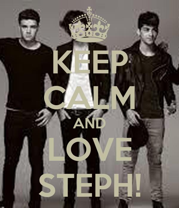 KEEP CALM AND LOVE STEPH!