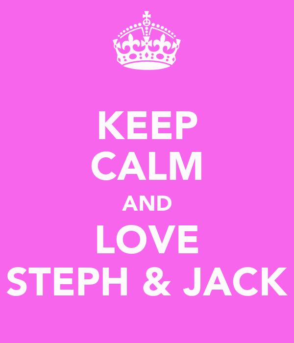 KEEP CALM AND LOVE STEPH & JACK