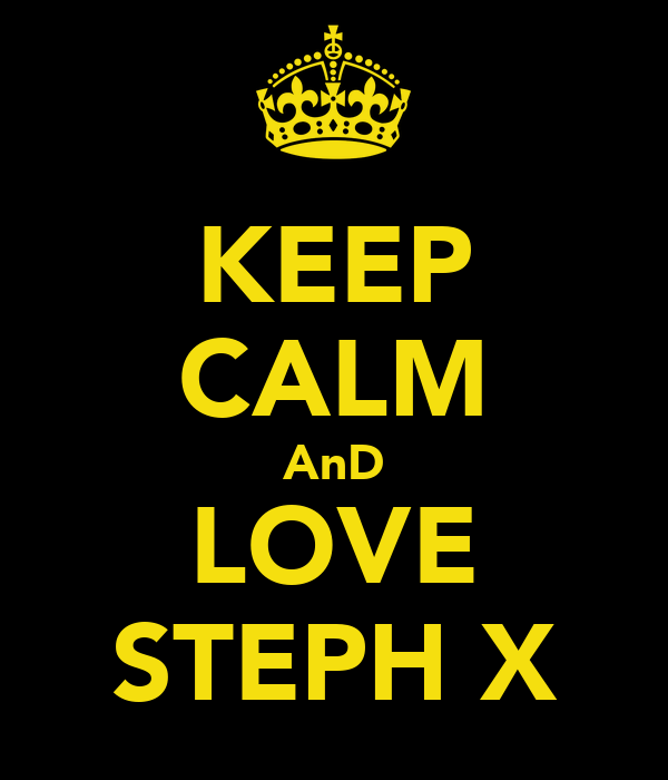 KEEP CALM AnD LOVE STEPH X