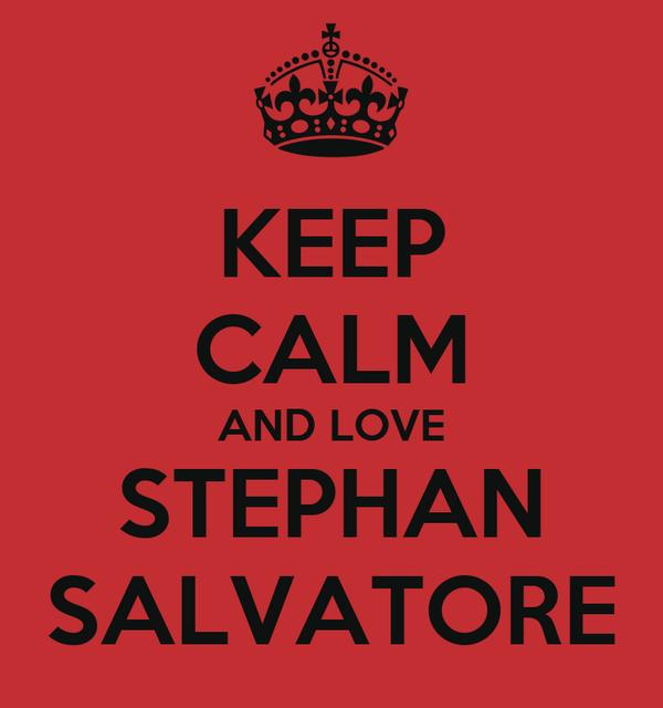 KEEP CALM AND LOVE STEPHAN SALVATORE