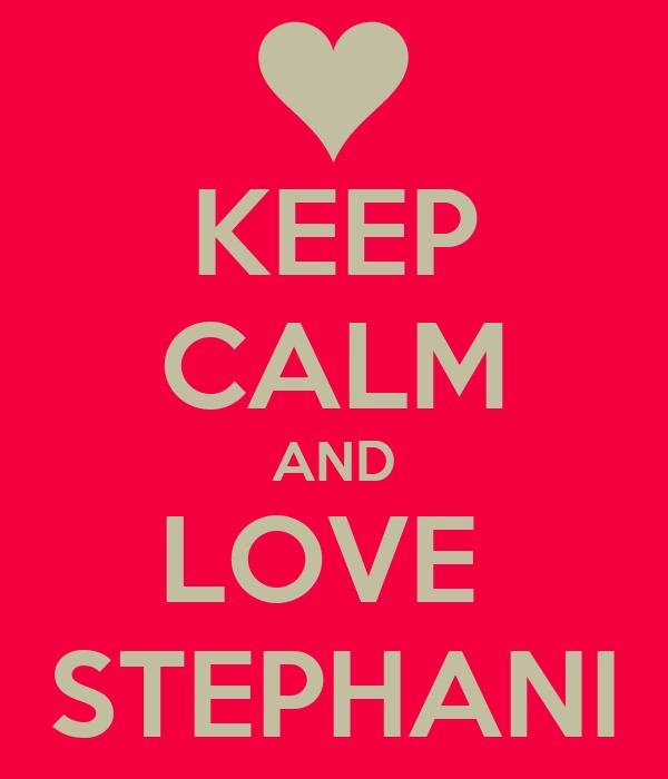 KEEP CALM AND LOVE  STEPHANI