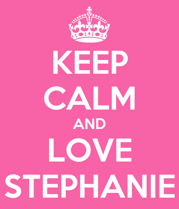 KEEP CALM AND LOVE STEPHANIE