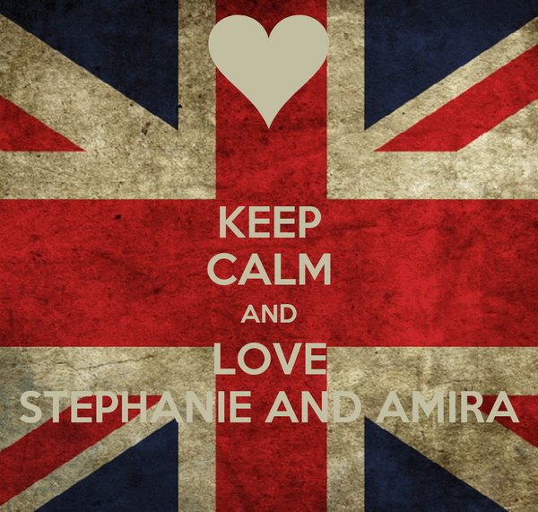 KEEP CALM AND LOVE STEPHANIE AND AMIRA