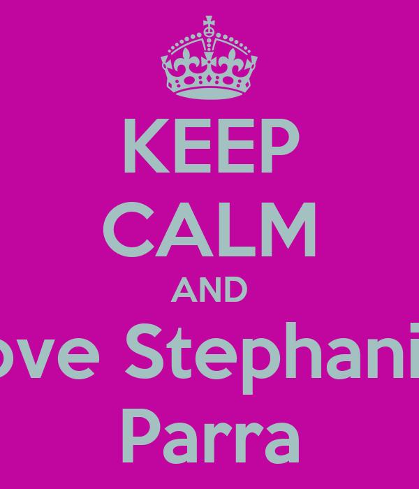 KEEP CALM AND love Stephanie Parra