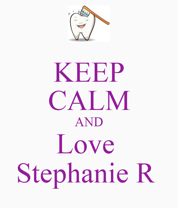 KEEP CALM AND Love  Stephanie R
