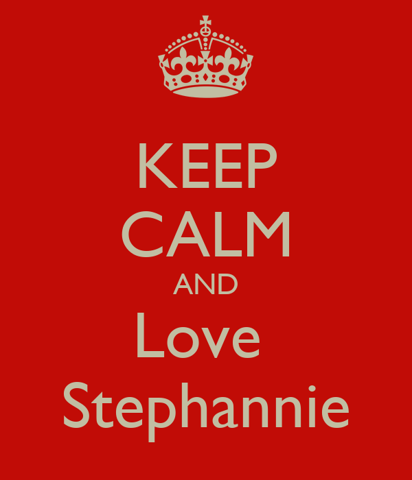 KEEP CALM AND Love  Stephannie