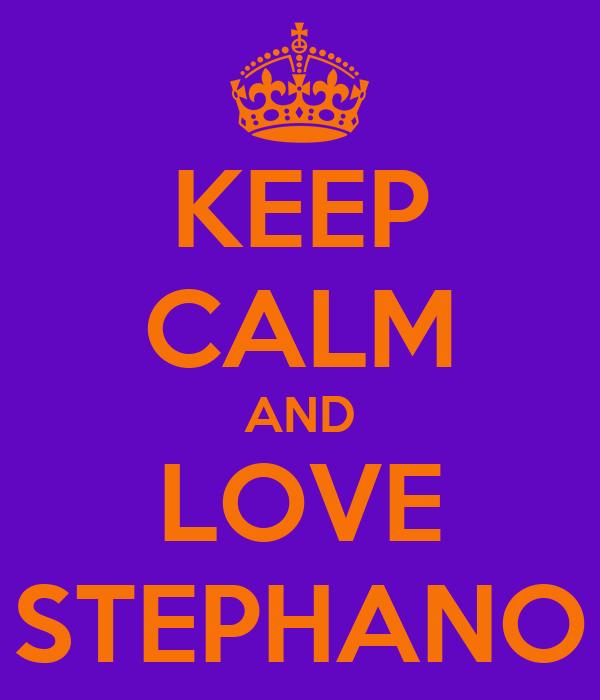 KEEP CALM AND LOVE STEPHANO