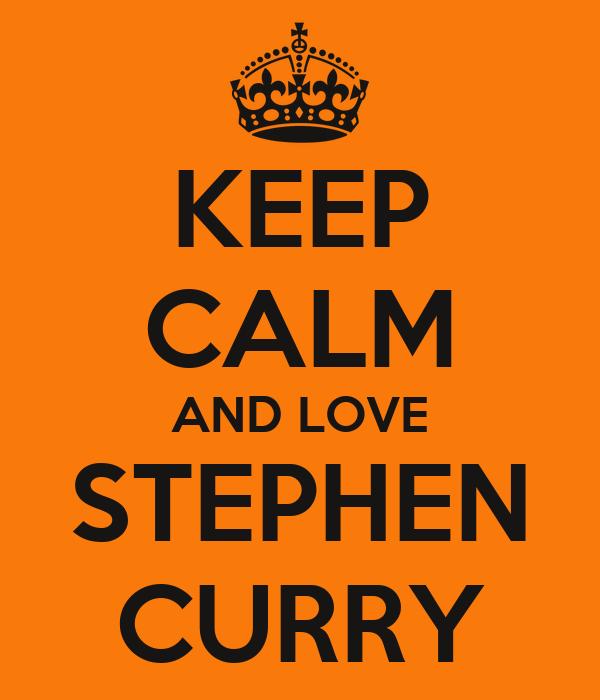KEEP CALM AND LOVE STEPHEN CURRY