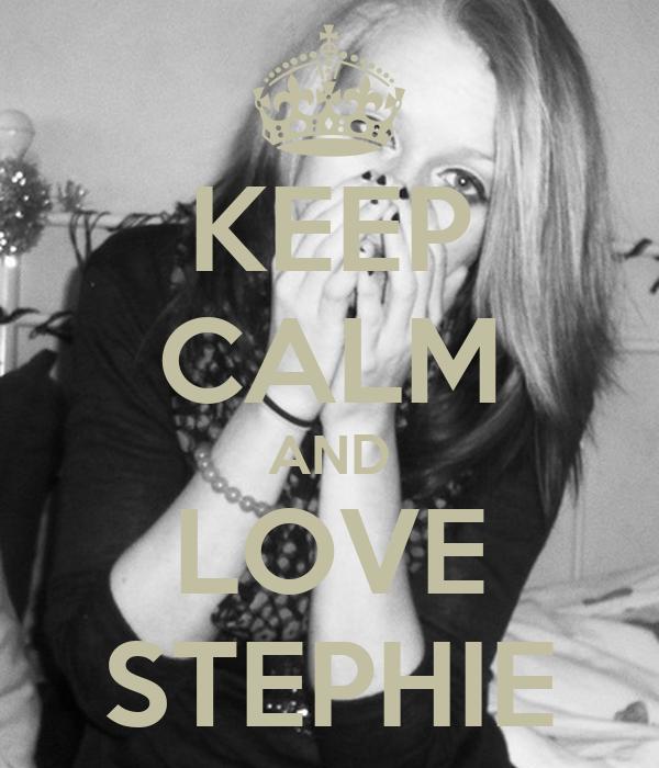 KEEP CALM AND LOVE STEPHIE